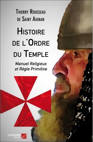 Histoire de l ordre du temple manuel religieux et regle primitive thierry rousseau de saint aignan