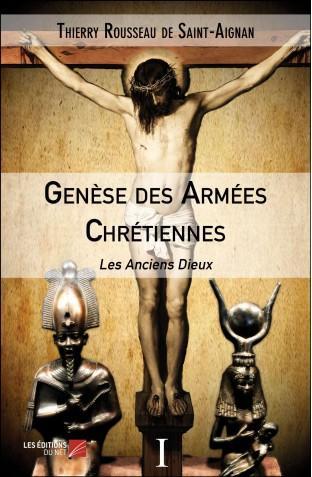 Genese des armees chretiennes thierry rousseau de saint aignan