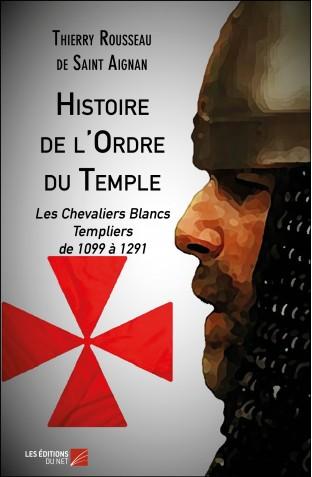 Histoire de l ordre du temple et des chevaliers blancs thierry rousseau de saint aignan