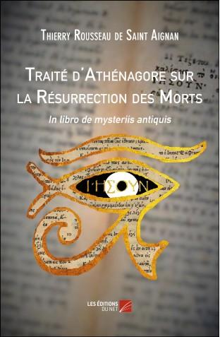 Traite d athenagore sur la resurrection des morts thierry rousseau de saint aignan